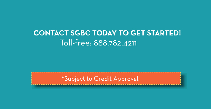 Contact SGBC today to get started. *Subject to credit approval.